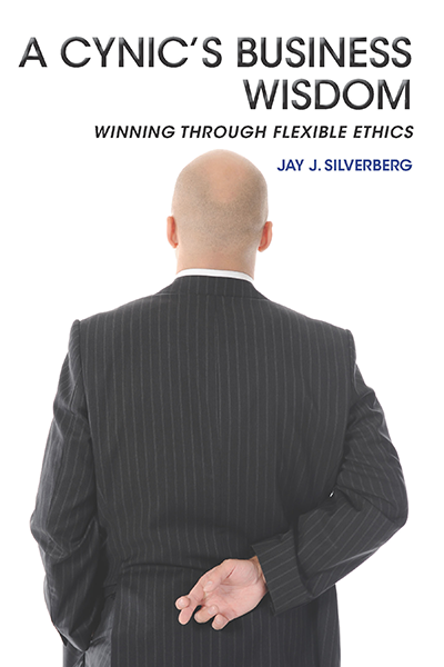 A Cynic's Business Wisdom: Winning Through Flexible Ethics