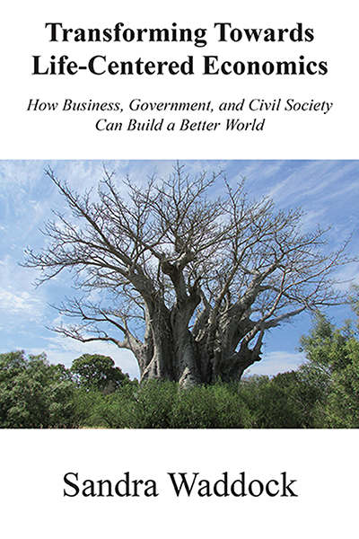 Transforming Towards Life-Centered Economics: How Business, Government, and Civil Society Can Build A Better World
