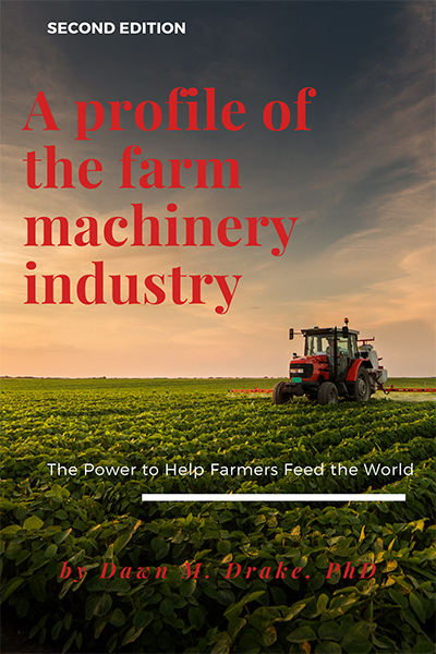 A Profile of the Farm Machinery Industry, Second Edition: The Power To Help Farmers Feed the World