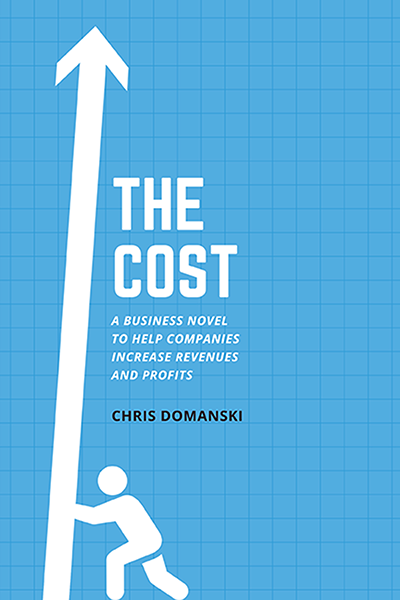 The Cost: A Business Novel to Help Companies Increase Revenues and Profits