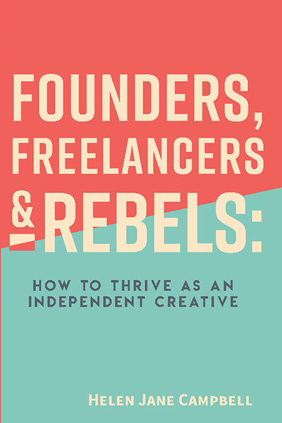 Founders, Freelancers, & Rebels: How to Thrive as an Independent Creative