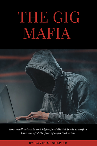 The Gig Mafia: How Small Networks and High-Speed Digital Funds Transfers Have Changed the Face of Organized Crime