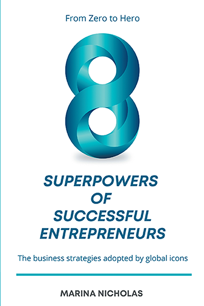 The 8 Superpowers of Successful Entrepreneurs: From Zero to Hero: The Business Strategies Adopted by Global Icons