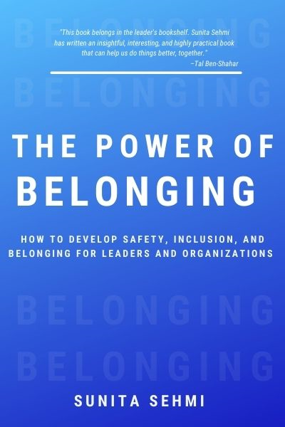The Power of Belonging: How to Develop Safety, Inclusion, and Belonging for Leaders and Organizations