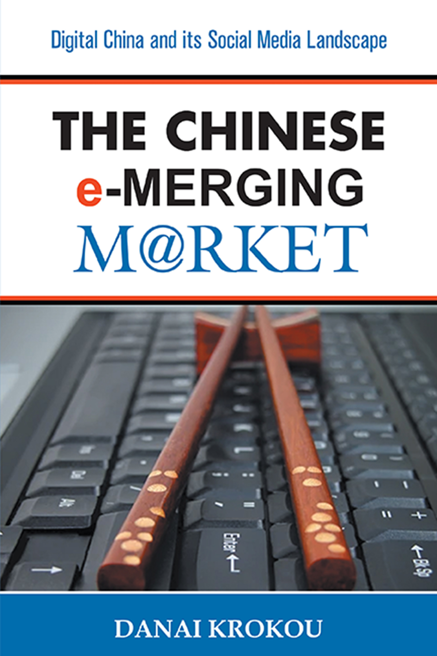 The Chinese e-Merging Market, Second Edition: Digital China and its Social Media Landscape
