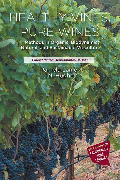 Healthy Vines, Pure Wines: Methods in Organic, Biodynamic, Natural, and Sustainable Viticulture