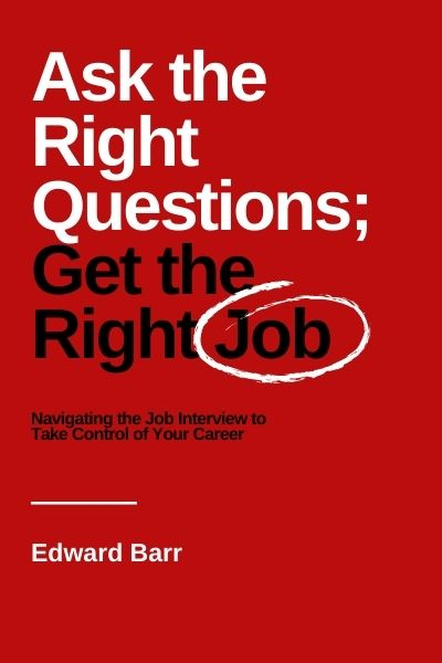 Ask the Right Questions; Get the Right Job: Navigating the Job Interview to Take Control of Your Career