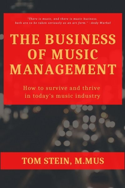 The Business of Music Management: How To Survive and Thrive in Today's Music Industry