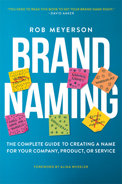 Brand Naming: The Complete Guide to Creating a Name for Your Company, Product, or Service