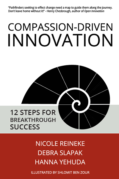 Compassion-Driven Innovation: 12 Steps for Breakthrough Success