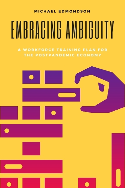 Embracing Ambiguity: A Workforce Training Plan for the Postpandemic Economy