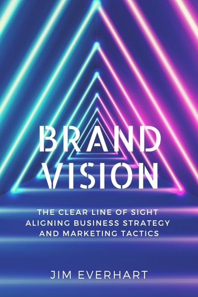 Brand Vision: The Clear Line of Sight Aligning Business Strategy and Marketing Tactics
