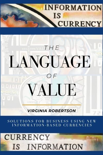 The Language of Value: Solutions for Business Using New Information-Based Currencies