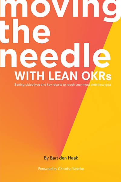 Moving the Needle with Lean OKRs: Setting Objectives and Key Results to Reach Your Most Ambitious Goal